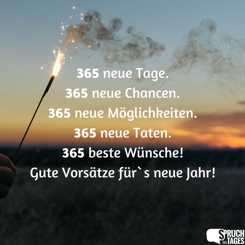 sprüche zum neuen jahr 365 neue Tage. 365 neue Chancen. 365 neue Möglichkeiten. 365 neue  sprüche zum neuen jahr