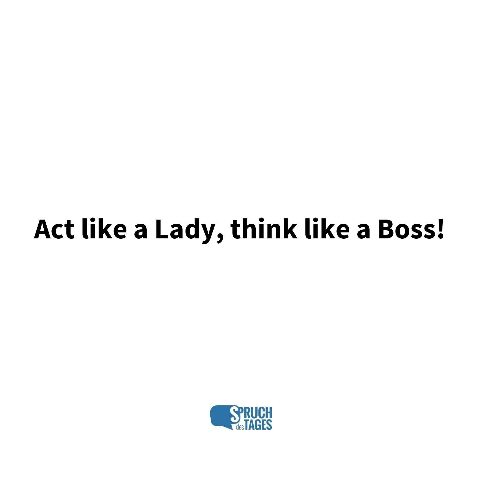 lady sprüche Act like a Lady, think like a Boss! lady sprüche
