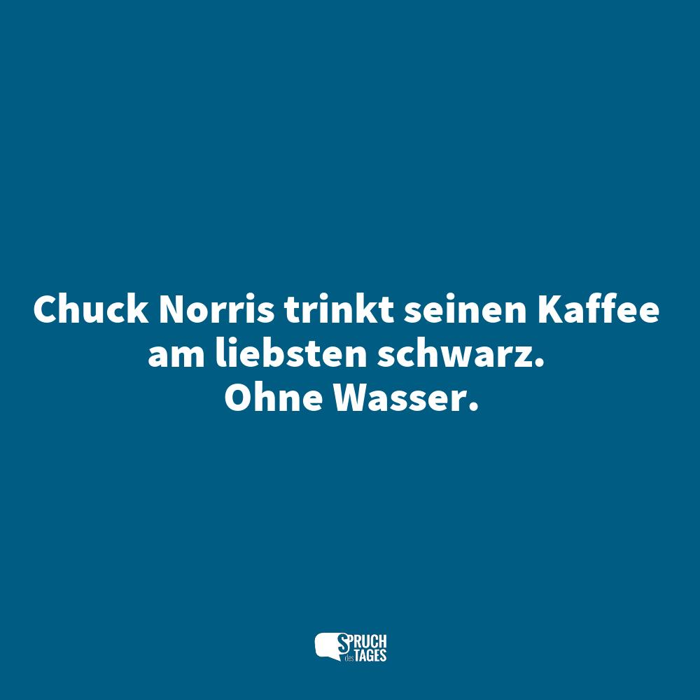chuck norris sprüche englisch Chuck Norris trinkt seinen Kaffee am liebsten schwarz. Ohne Wasser. chuck norris sprüche englisch