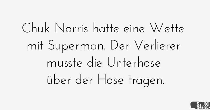 superman sprüche englisch Chuck Norris hatte eine Wette mit Superman. Der Verlierer musste  superman sprüche englisch