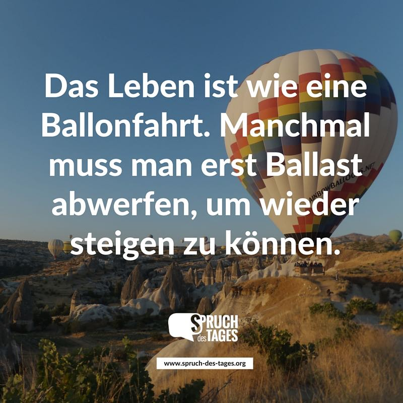 das leben ist wie eine ballonfahrt manchmal muss man erst ballast abwerfen um wieder steigen. Black Bedroom Furniture Sets. Home Design Ideas