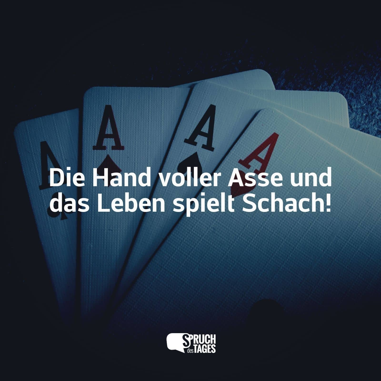das leben spielt sprüche Die Hand voller Asse und das Leben spielt Schach! das leben spielt sprüche