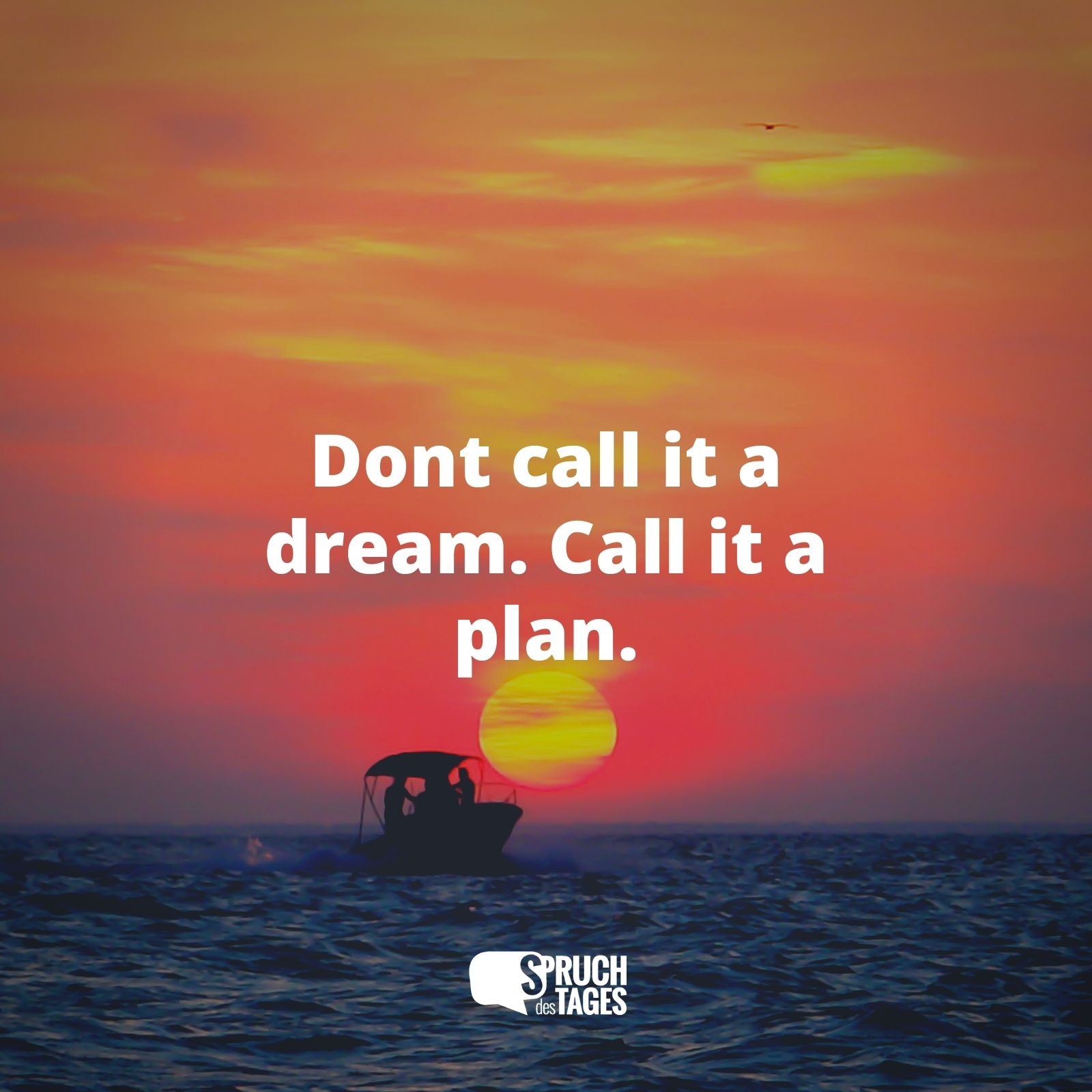 Dont call it a dream. Call it a plan.