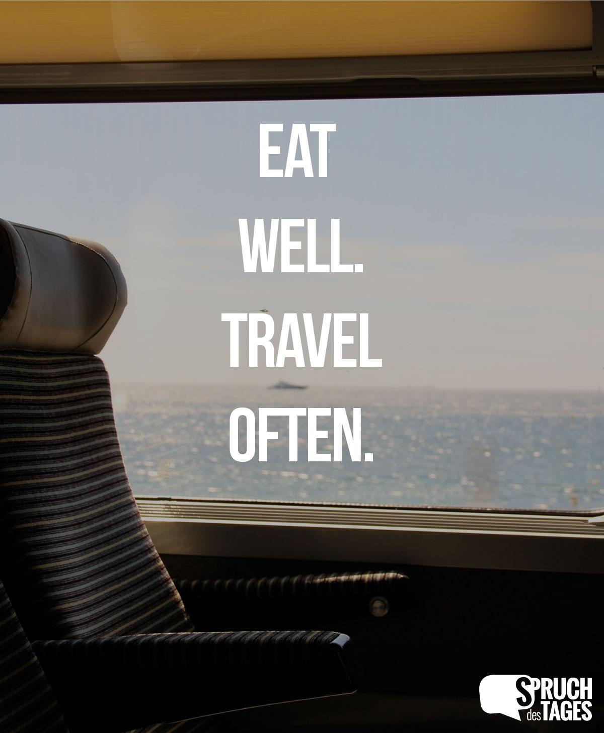 travel sprüche englisch Eat well. Travel often. travel sprüche englisch