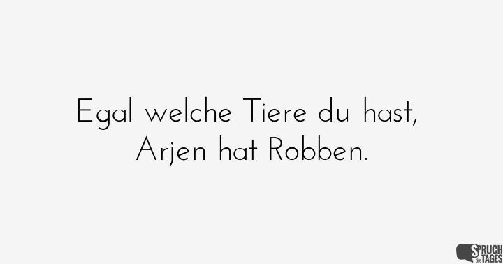 Egal welche Tiere du hast, Arjen hat Robben.