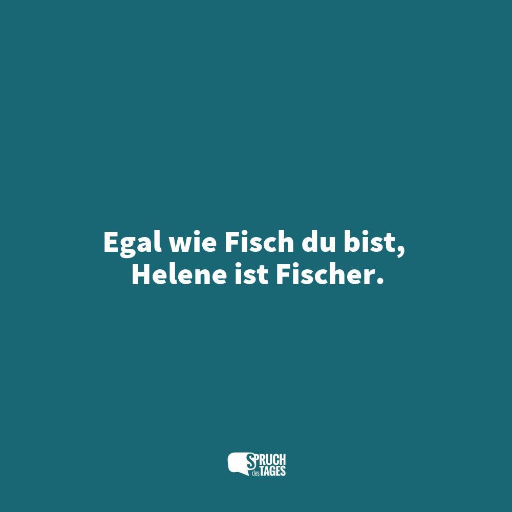 Egal wie Fisch du bist, Helene ist Fischer.