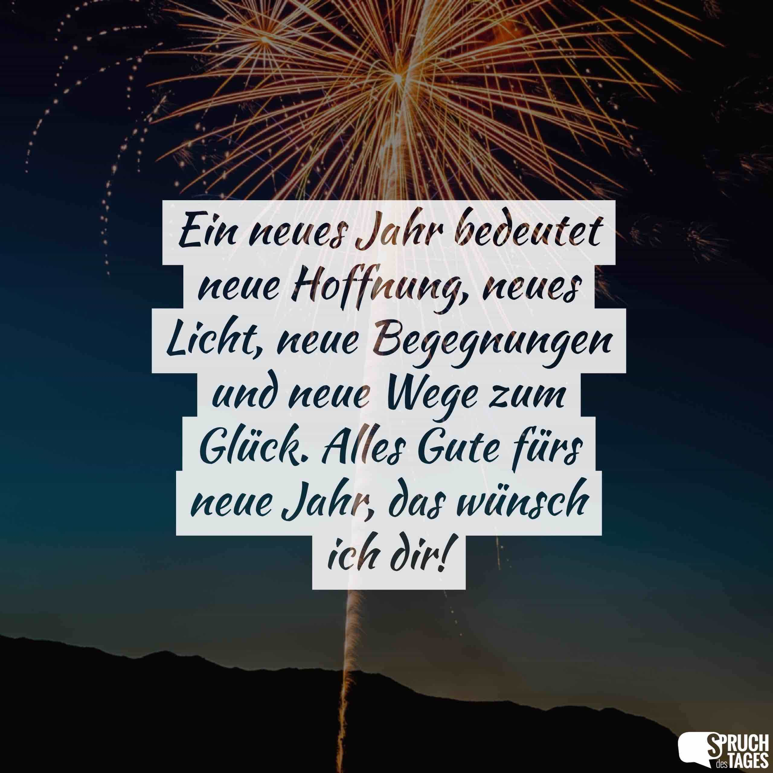 neues jahr neues glück sprüche Ein neues Jahr bedeutet neue Hoffnung, neues Licht, neue  neues jahr neues glück sprüche