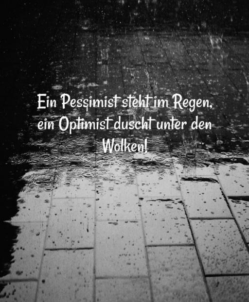 sprüche regen Ein Pessimist steht im Regen, ein Optimist duscht unter den Wolken! sprüche regen