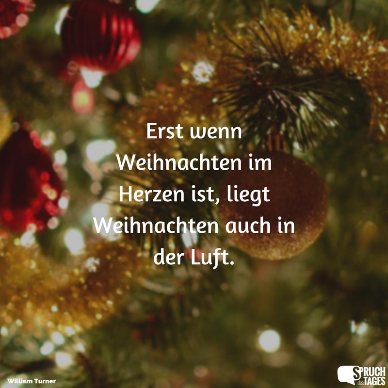 Erst wenn Weihnachten im Herzen ist, liegt Weihnachten auch in der Luft.