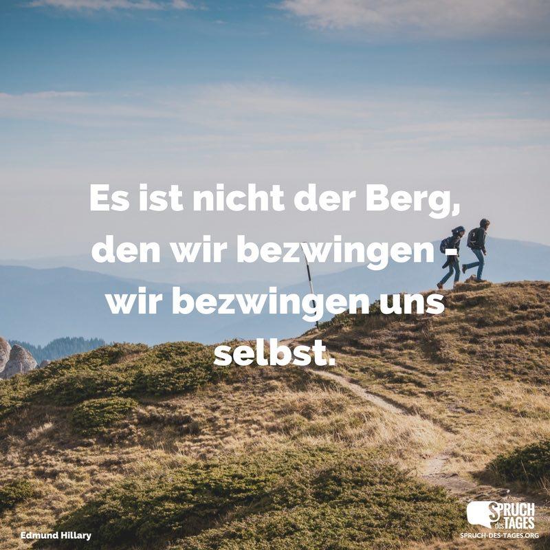 berg sprüche weisheiten Es ist nicht der Berg, den wir bezwingen   wir bezwingen uns selbst. berg sprüche weisheiten