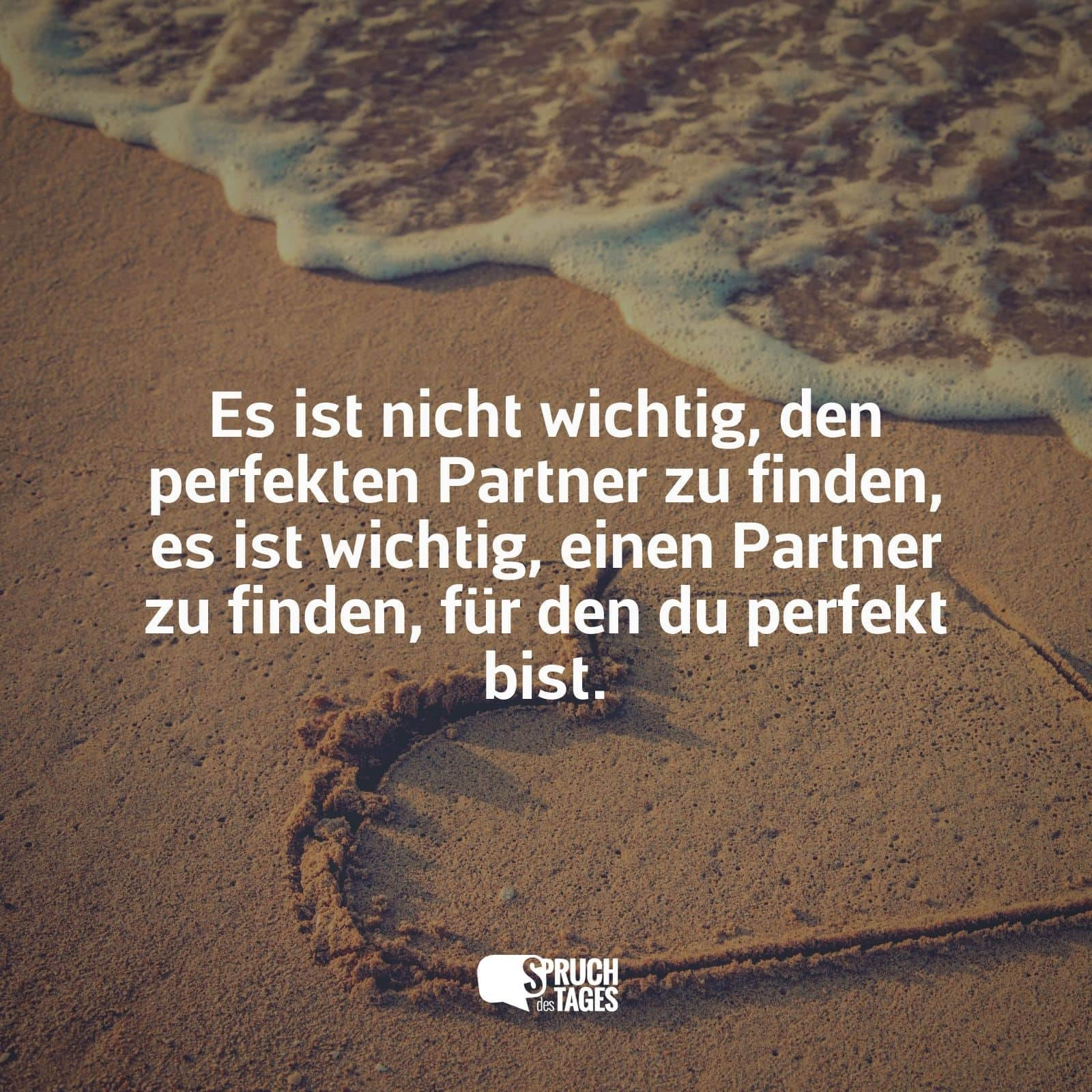partner fürs leben sprüche Es ist nicht wichtig, den perfekten Partner zu finden, es ist  partner fürs leben sprüche