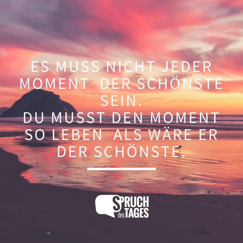 What really Sprüche Leben Momente Im most