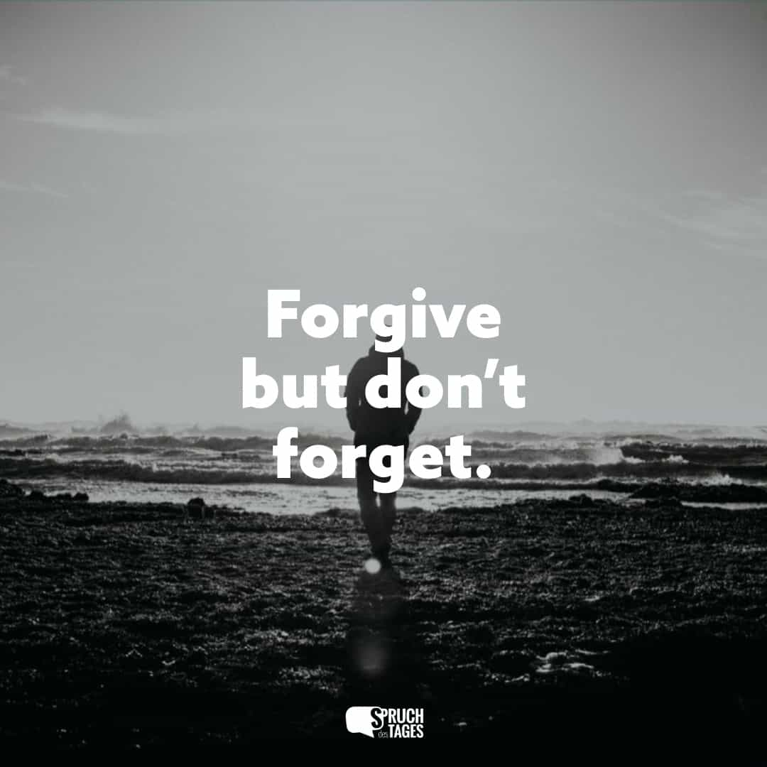 Forgive but don't forget.