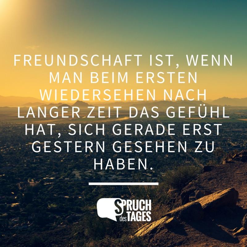 sprüche lange freundschaft Freundschaft ist, wenn man beim ersten Wiedersehen nach langer  sprüche lange freundschaft