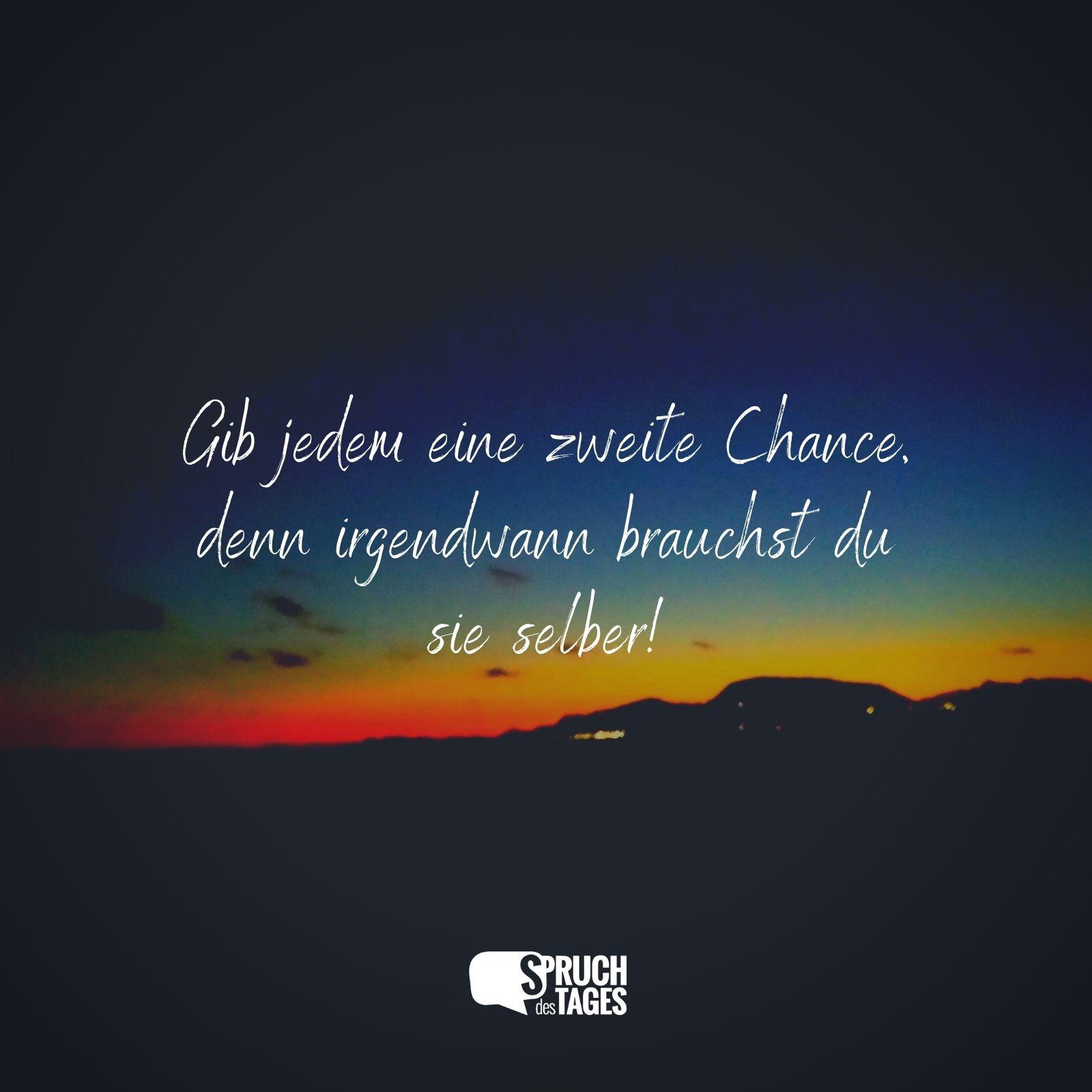 Gib Jedem Eine Zweite Chance Denn Irgendwann Brauchst Du