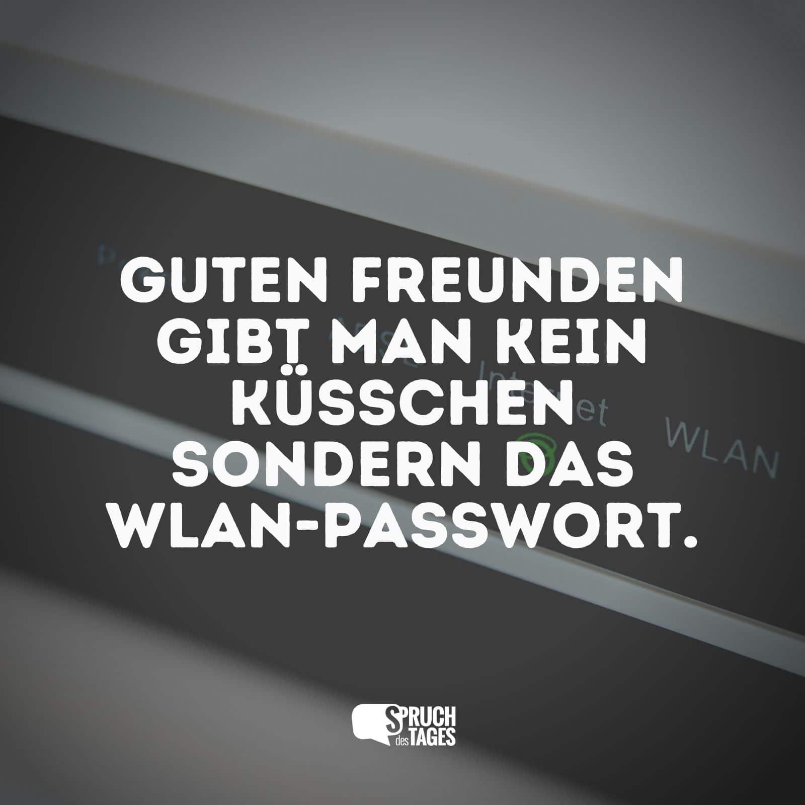 Guten Freunden gibt man kein Küsschen sondern das WLAN Passwort.
