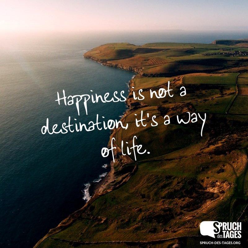 sprüche englisch life Happiness is not a destination, it's a way of life. sprüche englisch life