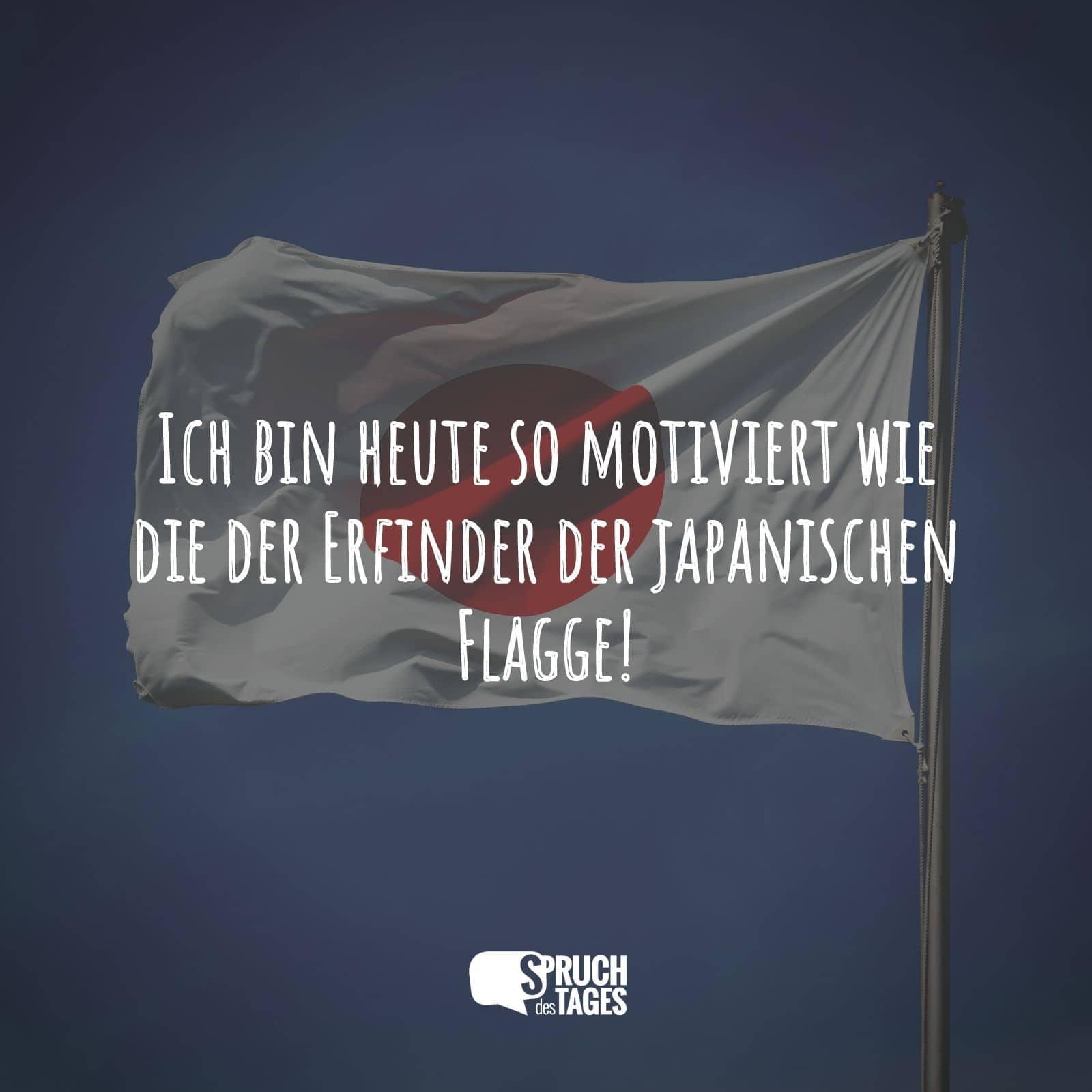 Ich Bin Heute So Motiviert Wie Die Der Erfinder Der Japanischen Flagge