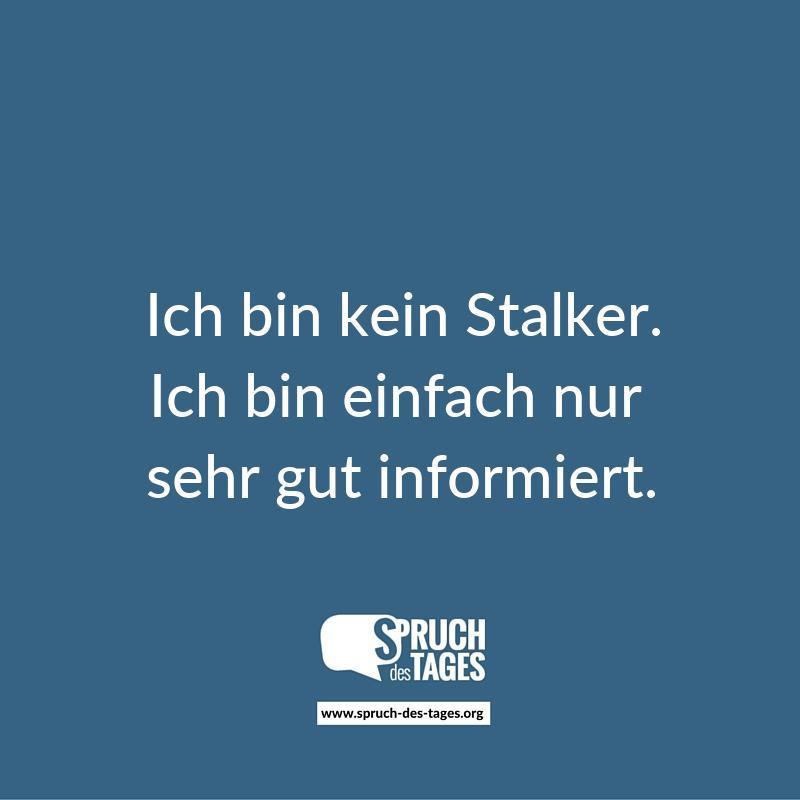 sprüche stalker Ich bin kein Stalker. Ich bin einfach nur sehr gut informiert. sprüche stalker