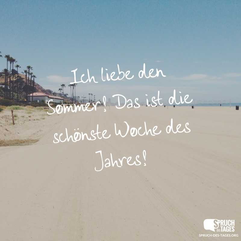 sommer sprüche Ich liebe den Sommer! Das ist die schönste Woche des Jahres! sommer sprüche