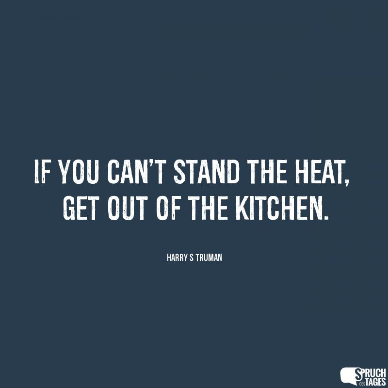 If You Can T Stand The Heat Get Out Of The Kitchen