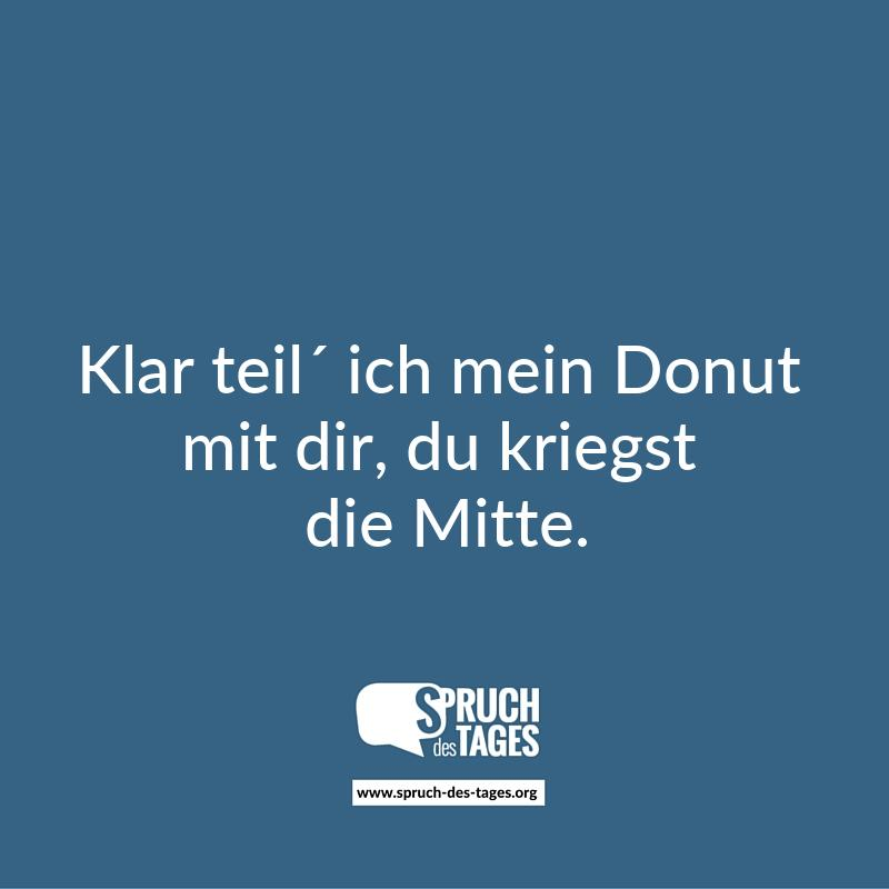 donut sprüche Klar teil´ ich mein Donut mit dir, du kriegst die Mitte. donut sprüche