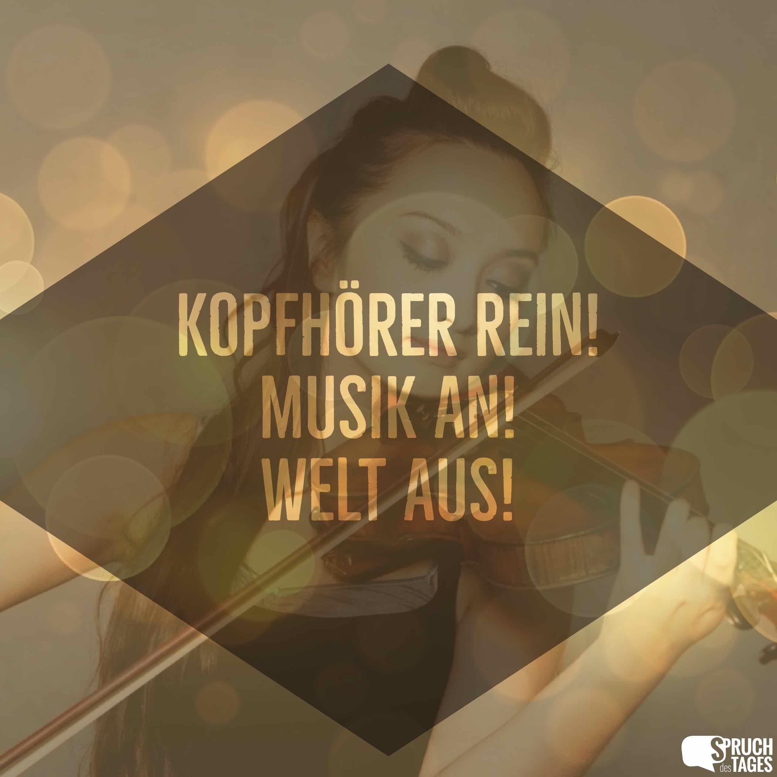 sprüche über musik Kopfhörer rein! Musik an! Welt aus! sprüche über musik