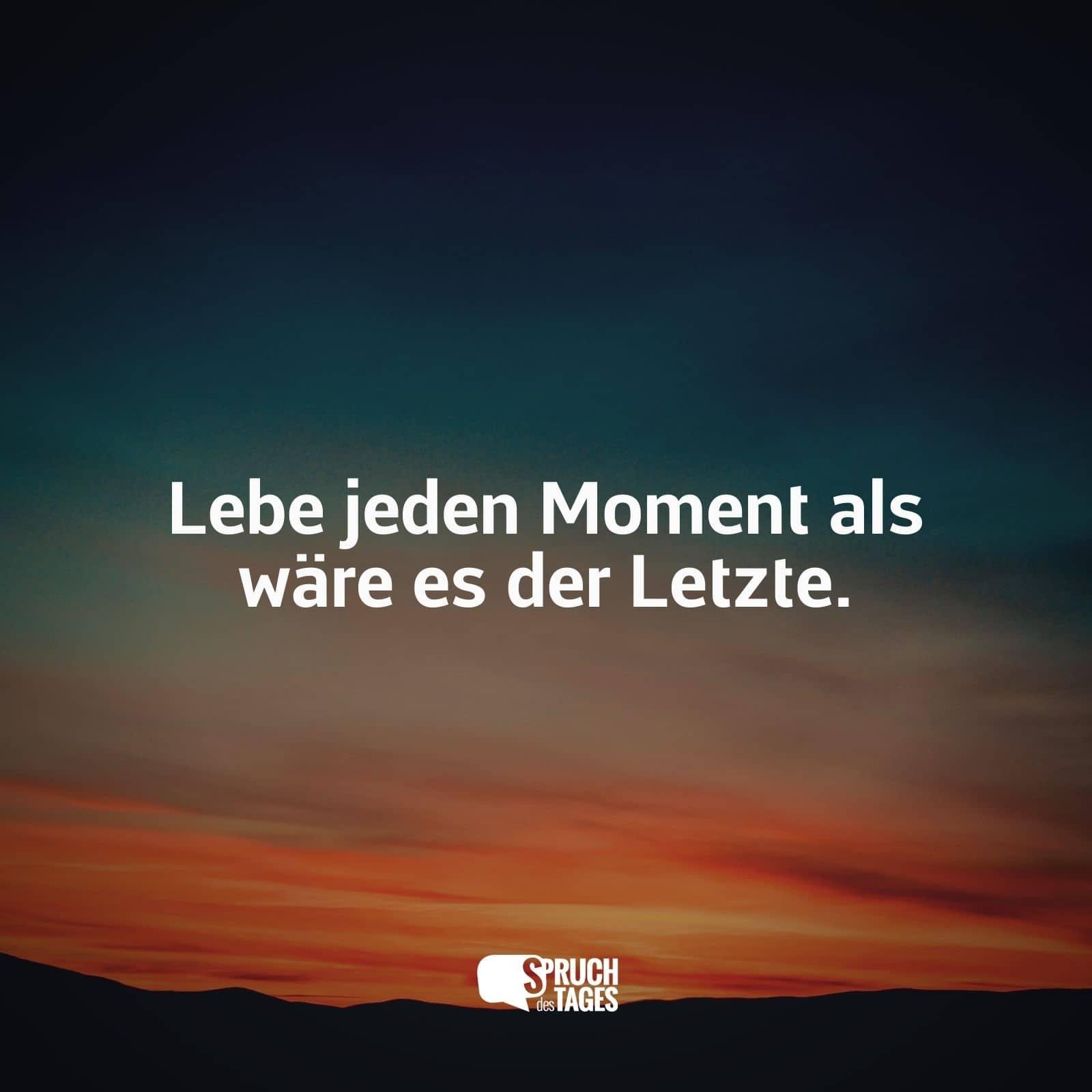 Lebe Jeden Moment Als Ware Es Der Letzte