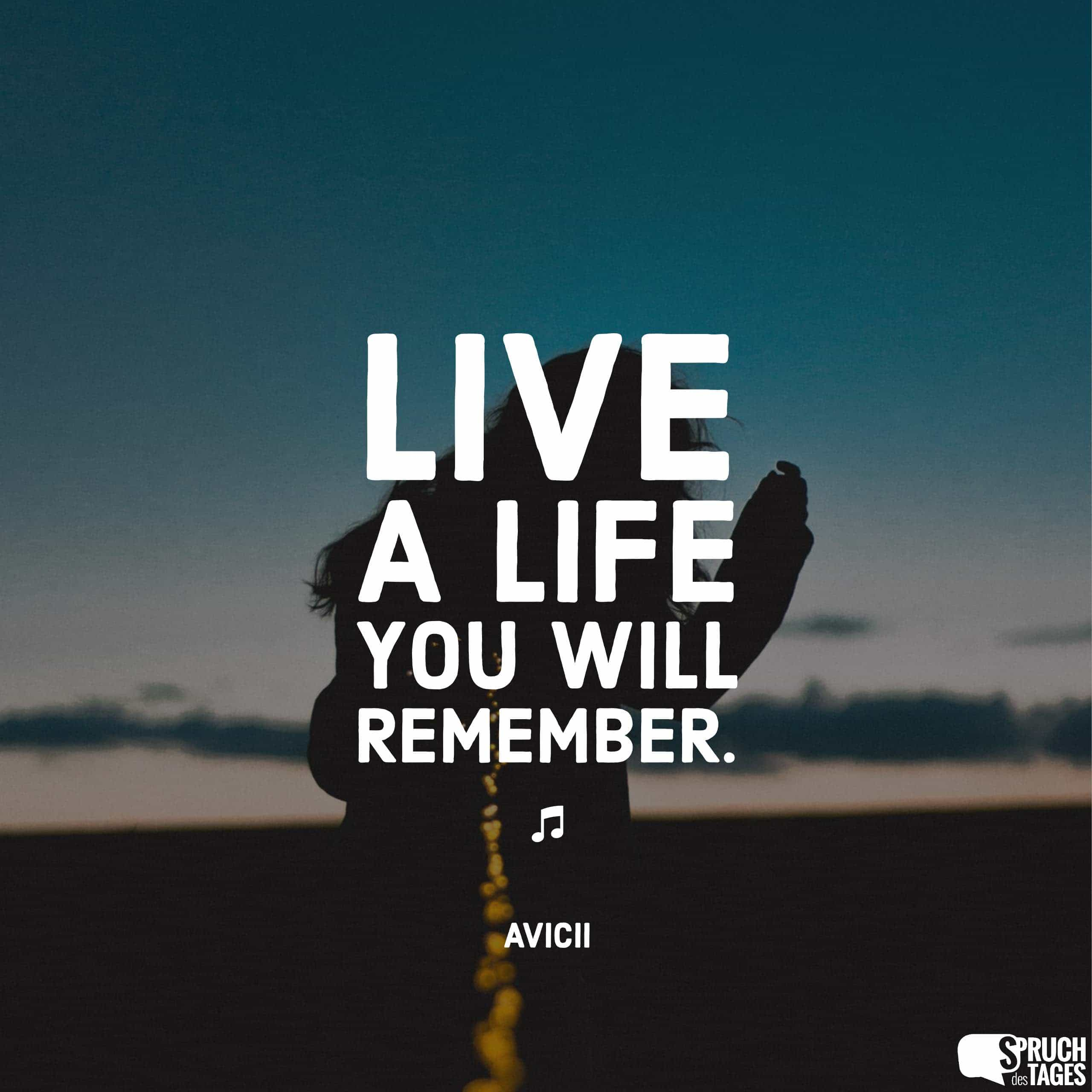 Live a life you will remember.