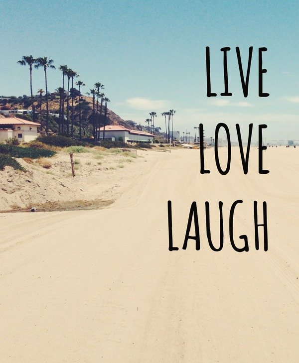 Live, love laugh.