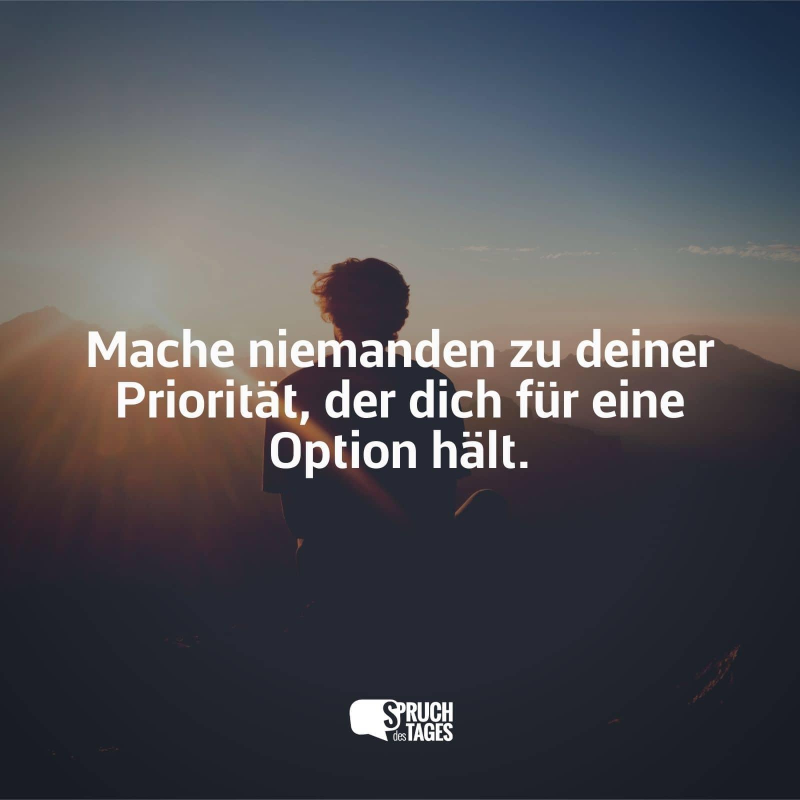 Mach niemanden zu deiner priorität für den du nur eine option bist