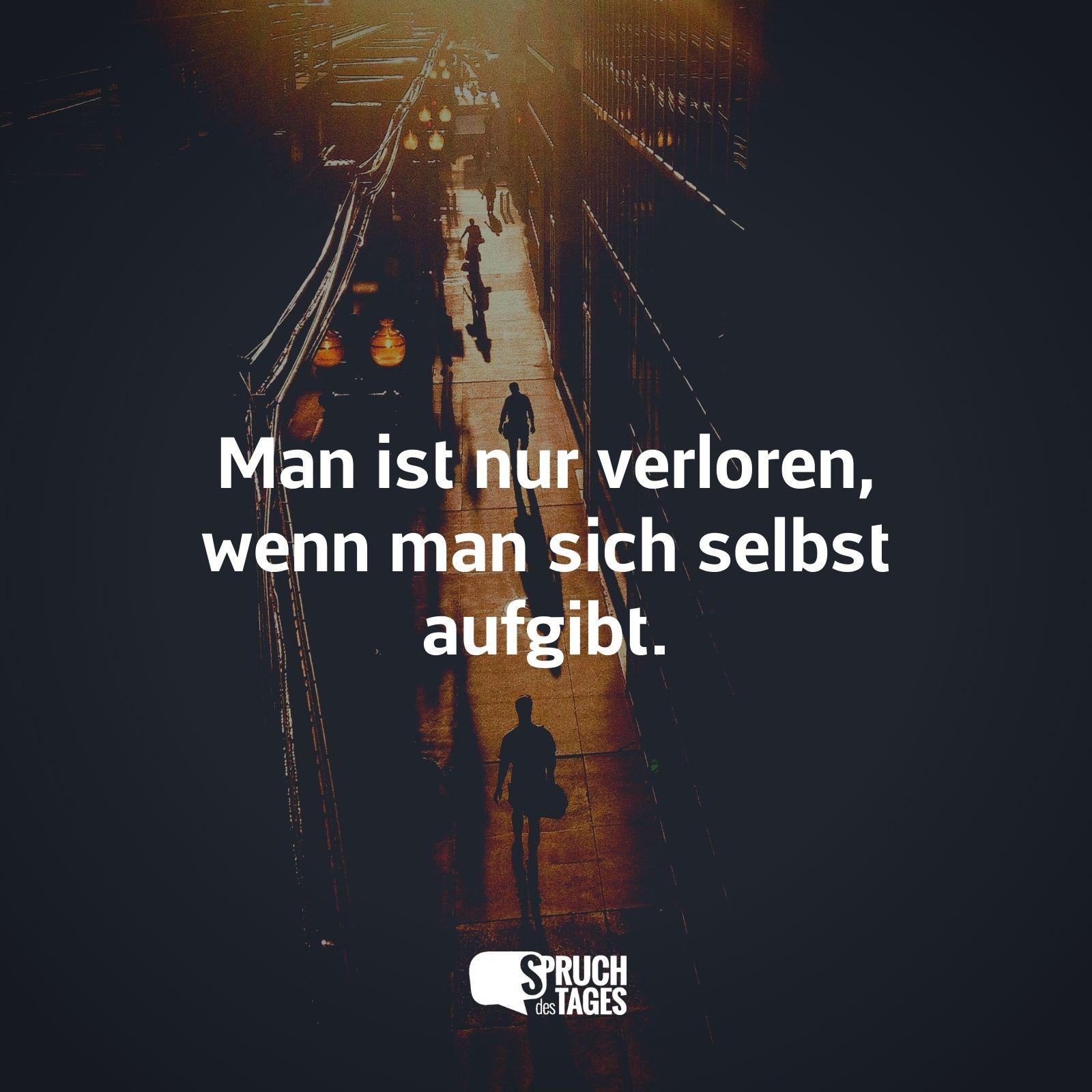 http://www.spruch-des-tages.org/images/sprueche/man-ist-nur-verloren-wenn-man-sich-selbst-aufgibt.jpg