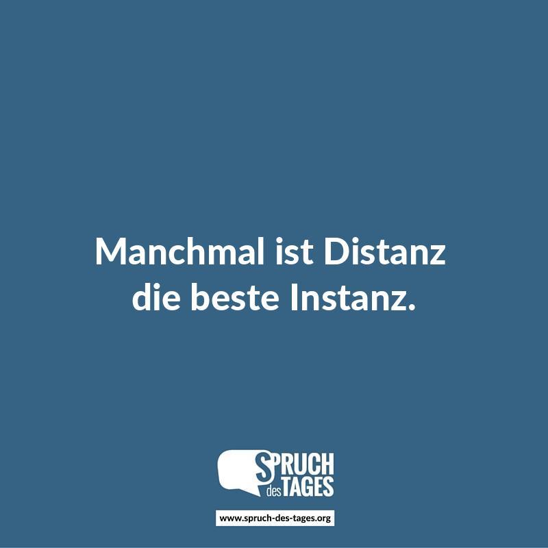 sprüche distanz Manchmal ist Distanz die beste Instanz. sprüche distanz