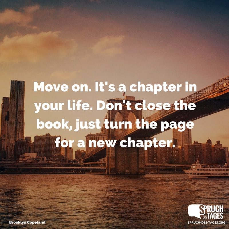 sprüche englisch life Move on. It's a chapter in your life. Don't close the book, just  sprüche englisch life