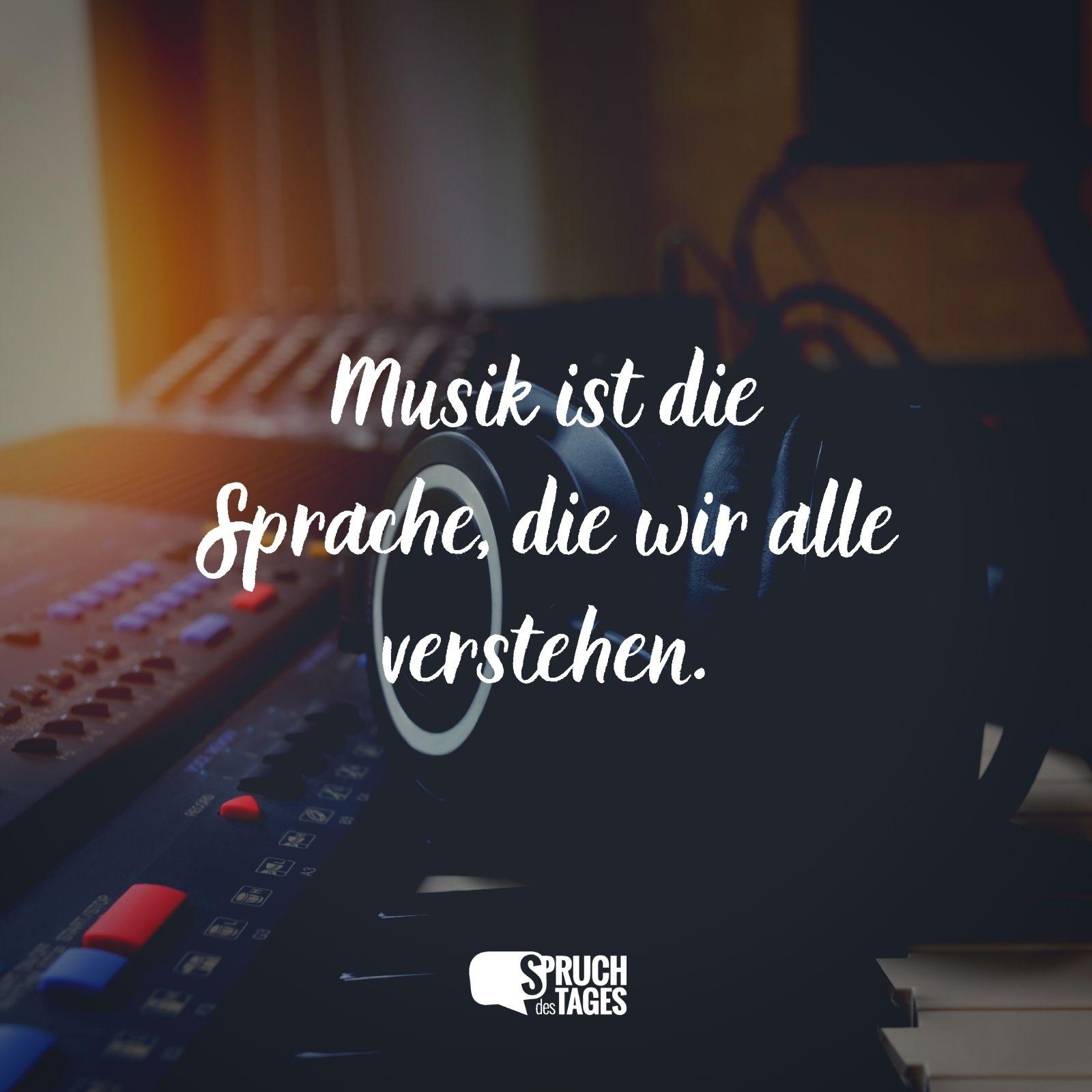 sprüche mit musik Musik ist die Sprache, die wir alle verstehen. sprüche mit musik