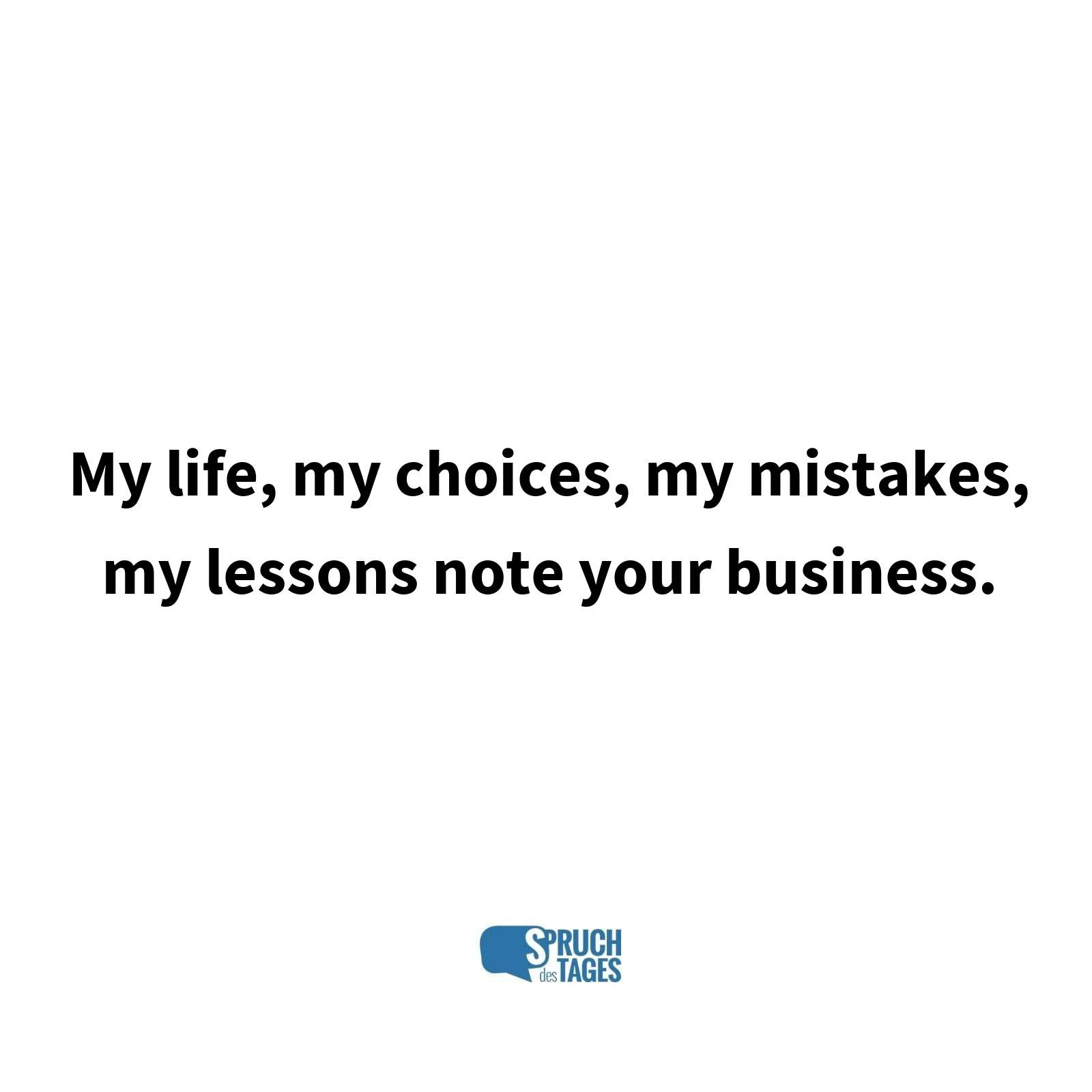 My life, my choices, my mistakes, my lessons note your business.
