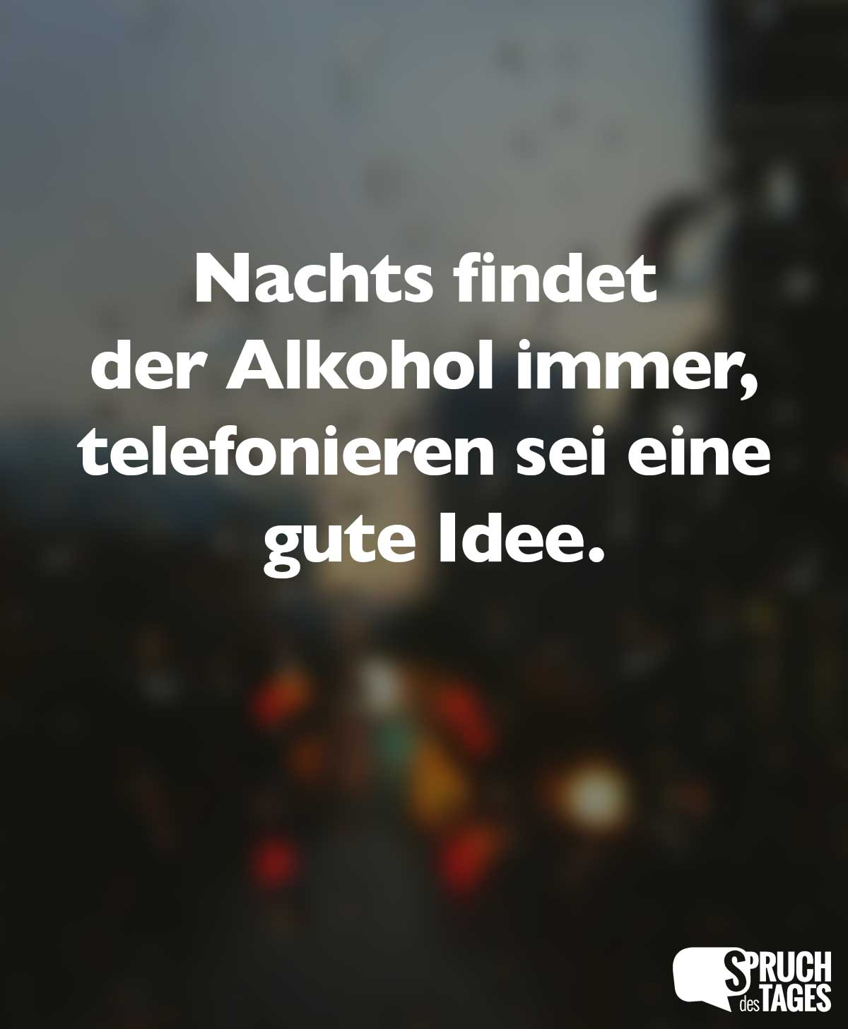 nachts findet der alkohol immer telefonieren sei eine gute idee. Black Bedroom Furniture Sets. Home Design Ideas