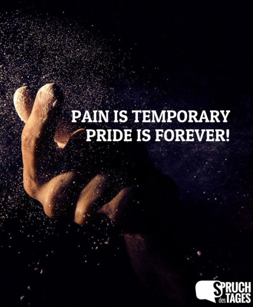 Pain is temporary, pride is forever!