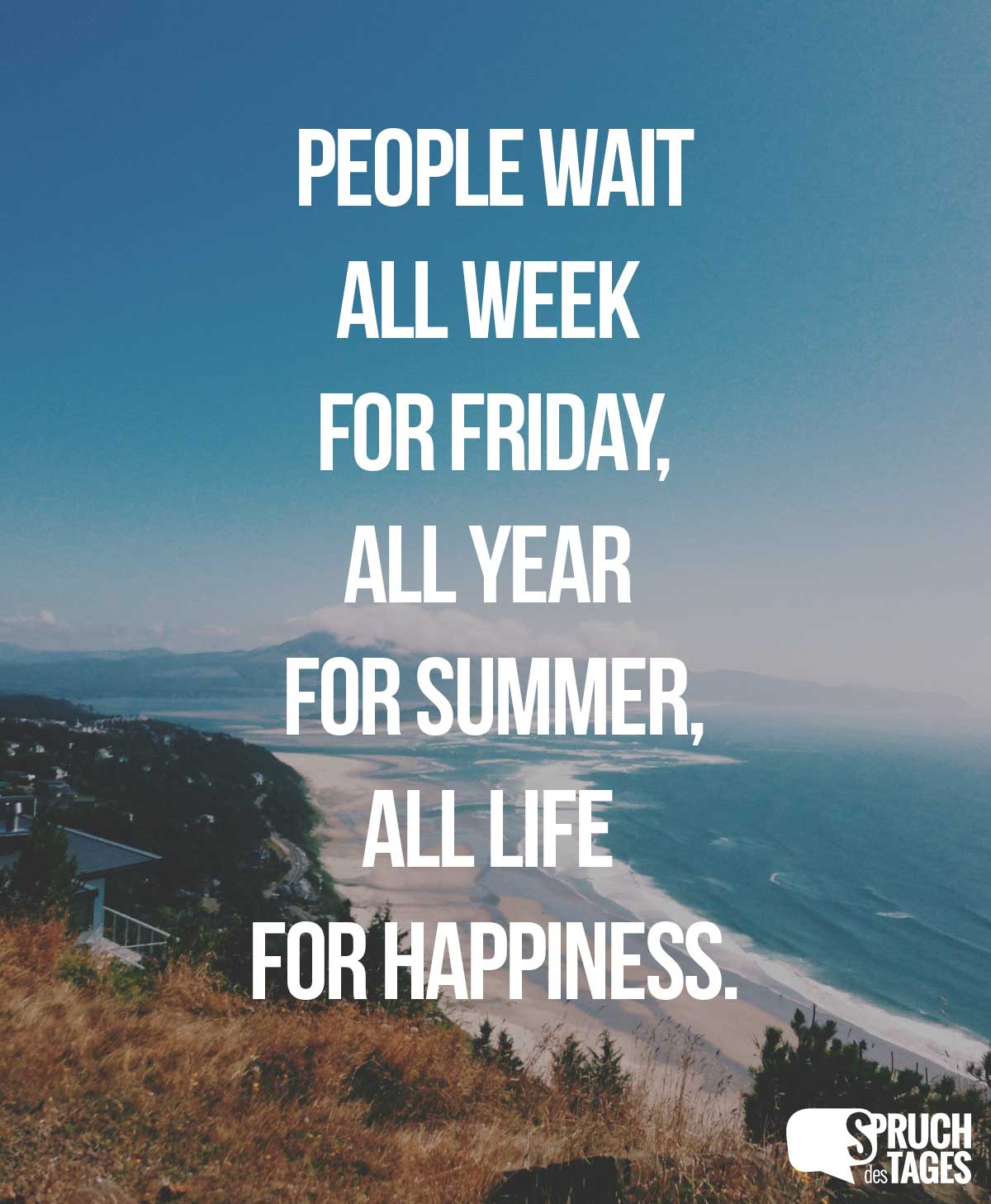 People wait all week for Friday. All year for summer. All life for