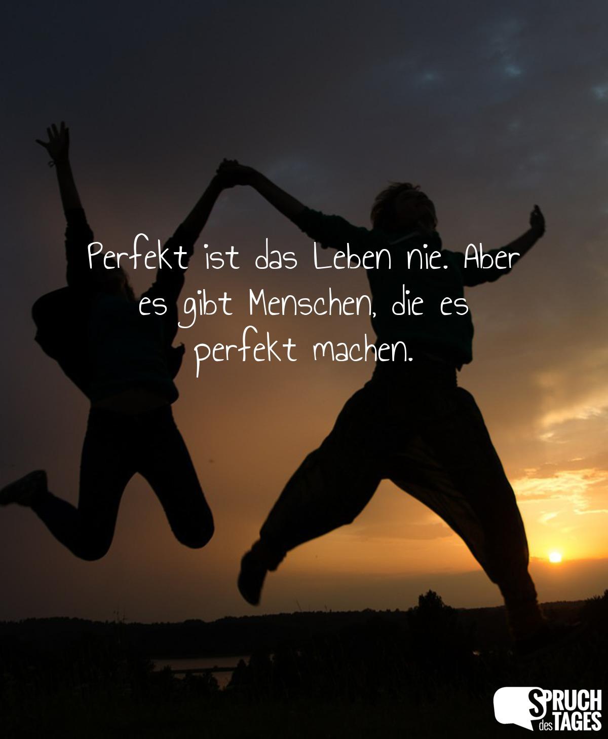 perfektes leben sprüche Perfekt ist das Leben nie. Aber es gibt Menschen, die es perfekt  perfektes leben sprüche