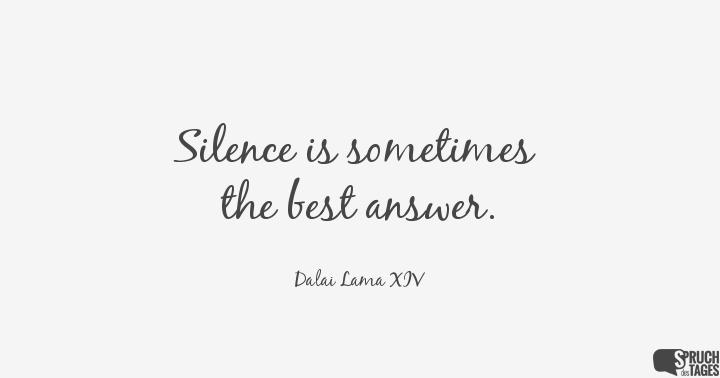 Silence is sometimes the best answer.