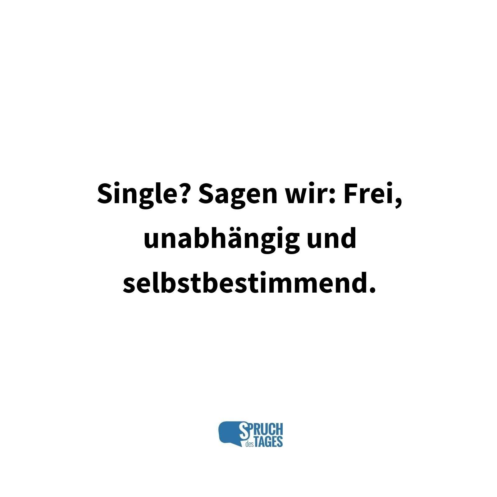 single sein sprüche Single? Sagen wir: Frei, unabhängig und selbstbestimmend. single sein sprüche