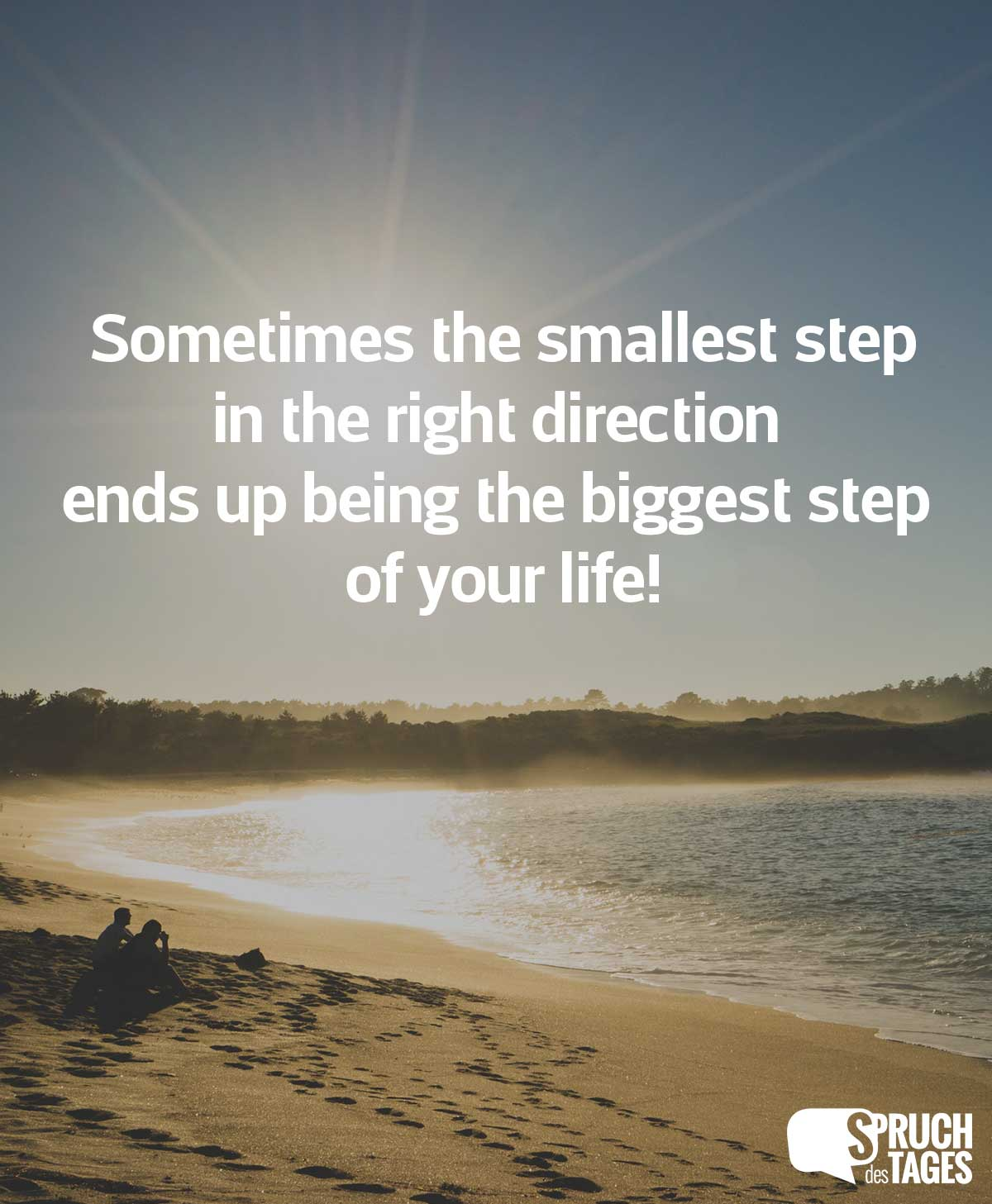 Sometimes the smallest step in the right direction ends up being the biggest step of your life!
