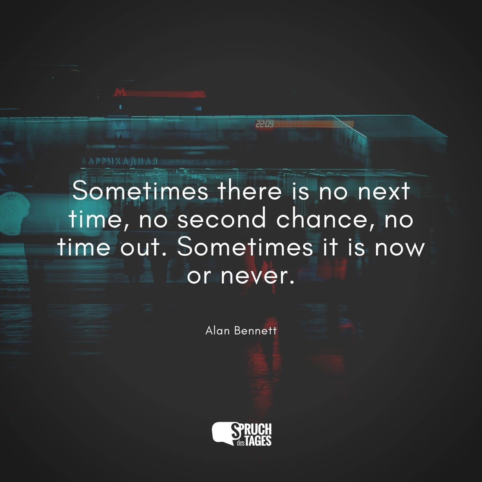 Sometimes There Is No Next Time No Second Chance No Time Out