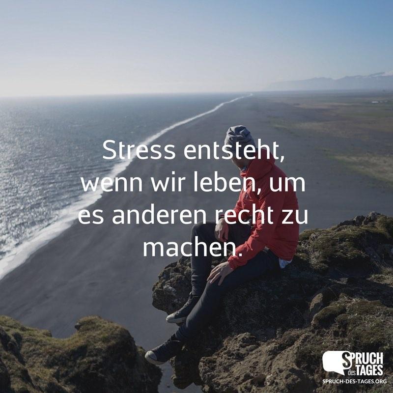 Stress entsteht, wenn wir leben, um es anderen recht zu machen.