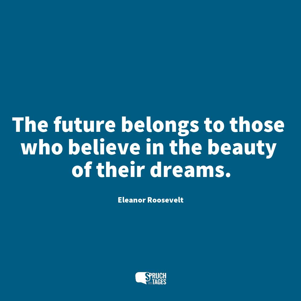 Englische Weihnachtssprüche.The Future Belongs To Those Who Believe In The Beauty Of Their Dreams