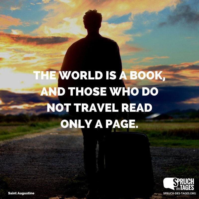 tolle sprüche englisch The world is a book, and those who do not travel read only a page. tolle sprüche englisch