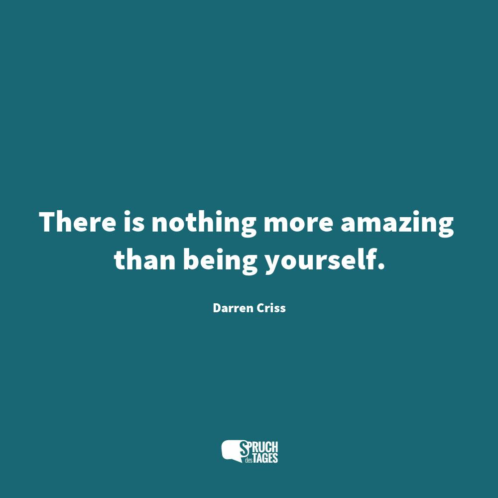 There is nothing more amazing than being yourself