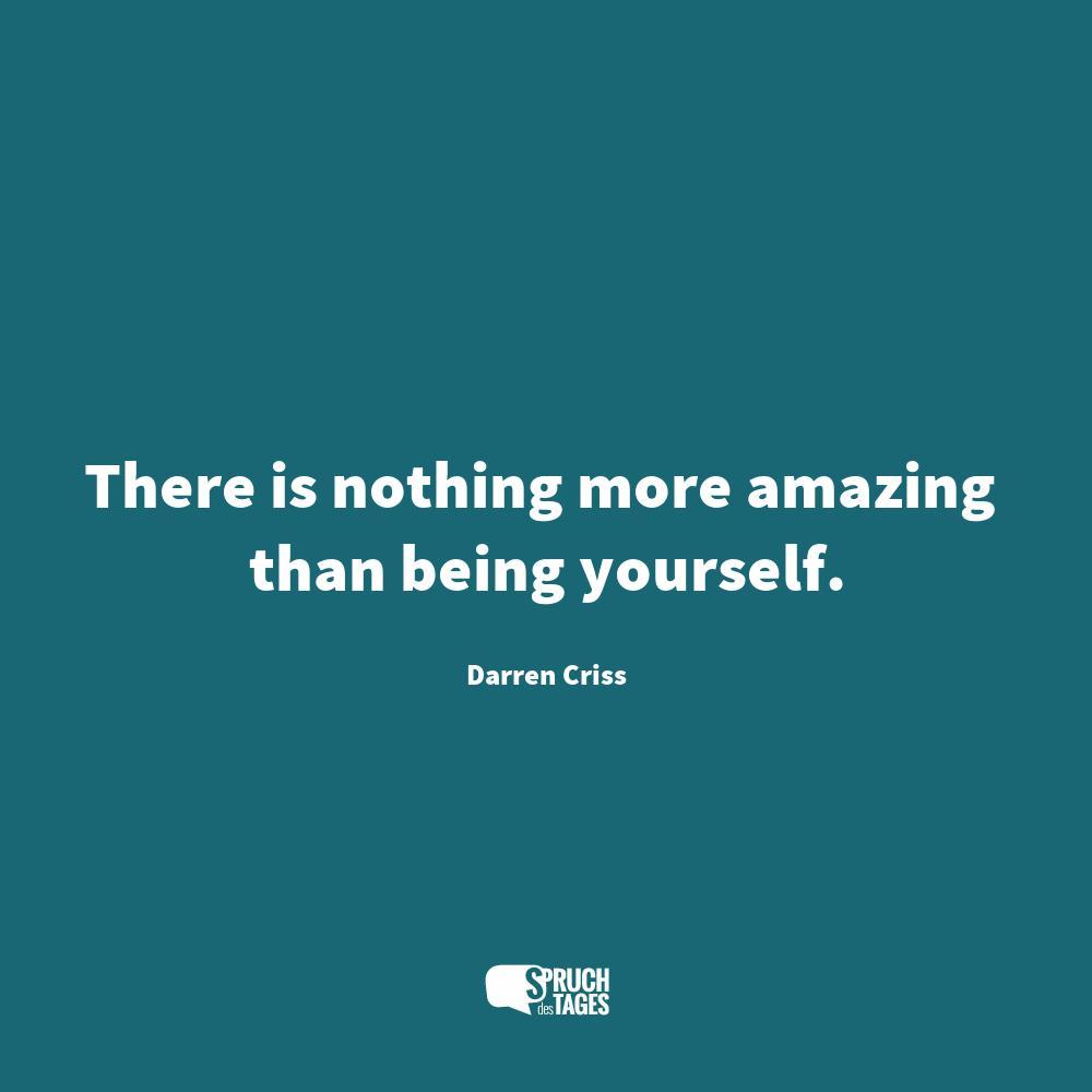 sprüche leben englisch kurz There is nothing more amazing than being yourself sprüche leben englisch kurz