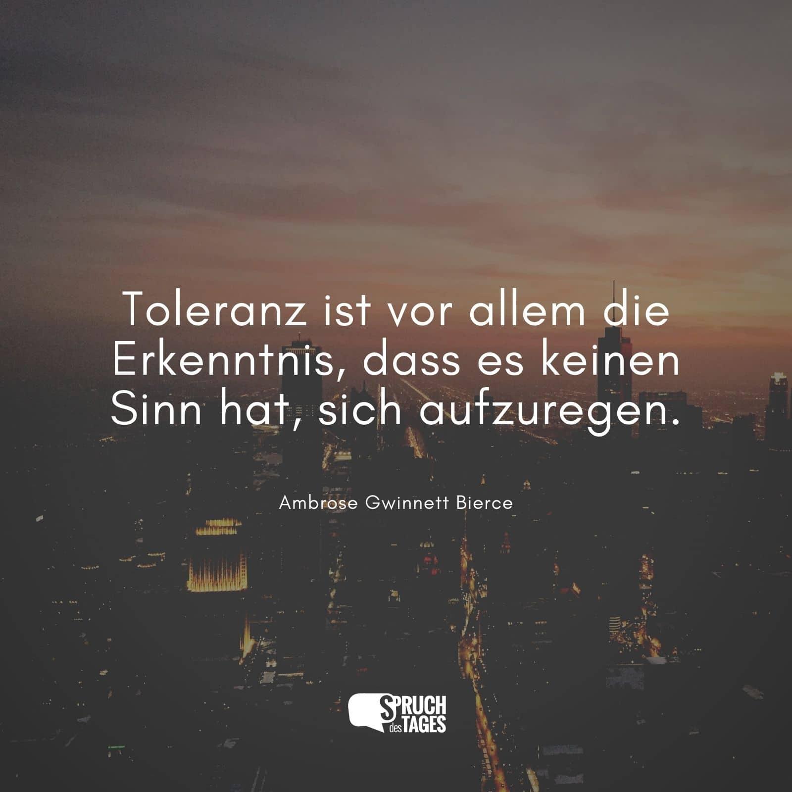 Toleranz ist vor allem die Erkenntnis, dass es keinen Sinn hat